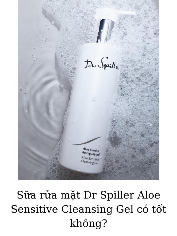 Sữa rửa mặt Dr Spiller Aloe Sensitive Cleansing Gel có tốt không?