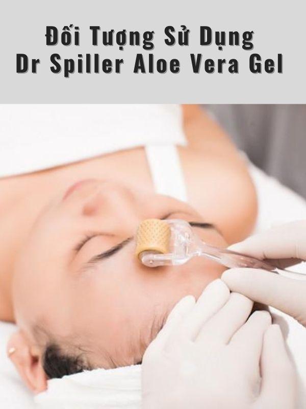 Dr Spiller Aloe Vera Gel thích hợp cho đối tượng sau thủ thuật thẩm mỹ