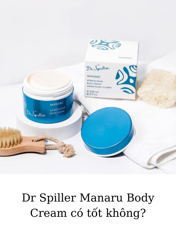Dr Spiller Manaru Body Cream có tốt không?