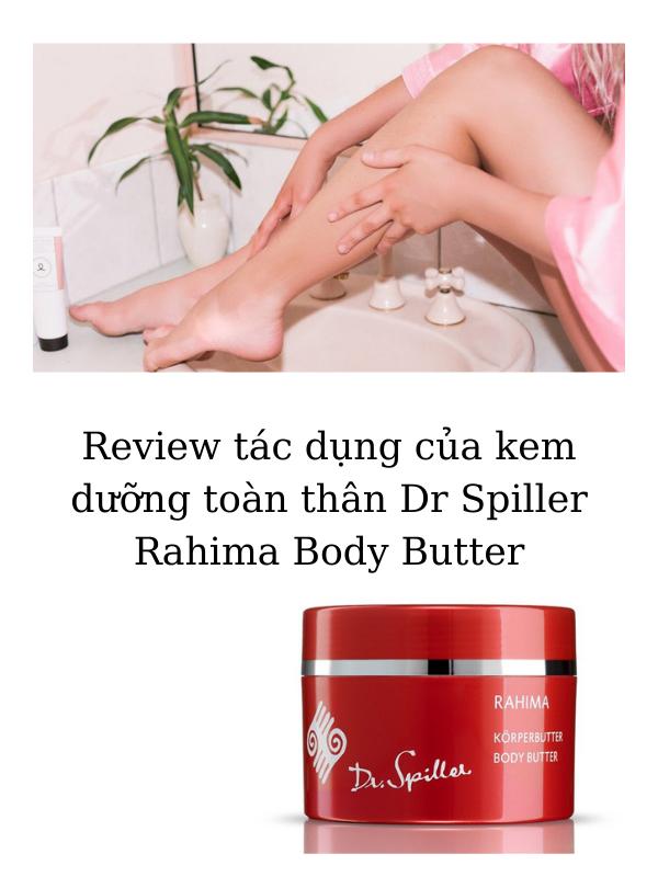 Review tác dụng của kem dưỡng toàn thân Dr Spiller Rahima Body Butter