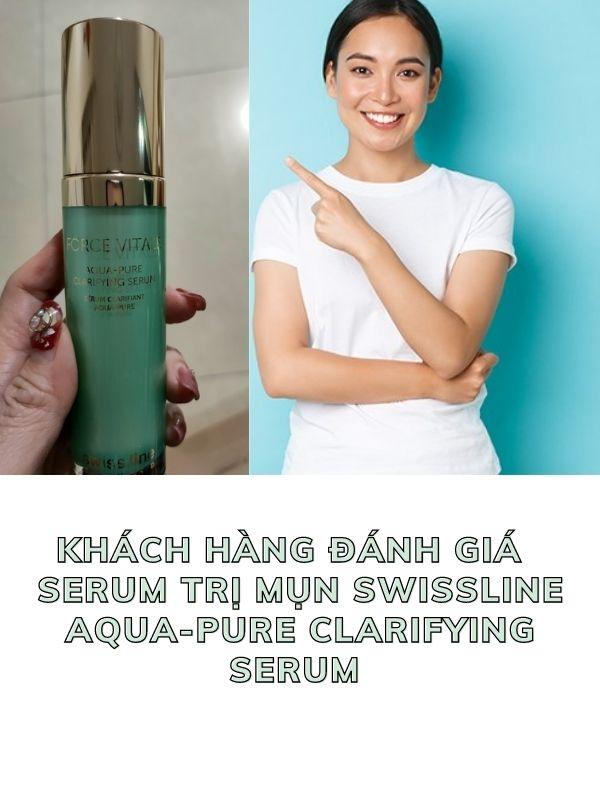Khách hàng đánh giá Swissline Aqua-Pure Clarifying Serum trị mụn tốt không