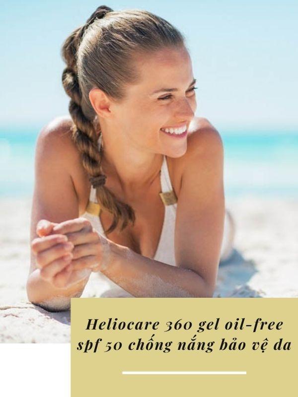 Công dụng vượt trội của kem chống nắng Heliocare 360 Gel Oil-Free SPF 50
