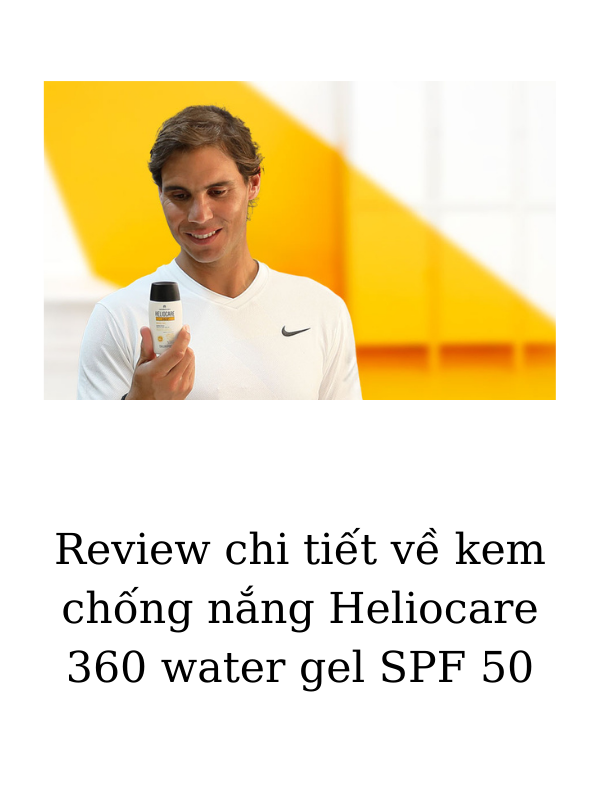 Review kem chống nắng Heliocare 360 water gel SPF 50