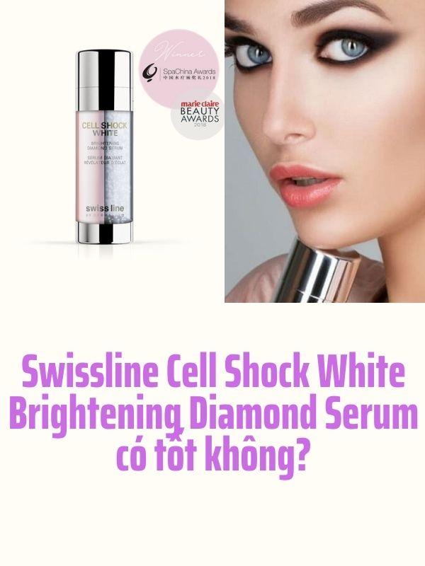 Swissline Cell Shock White Brightening Diamond Serum có tốt không?